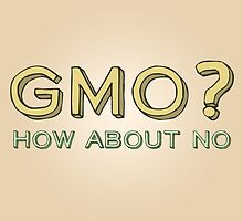 GMO? How About No... by FGHealthy