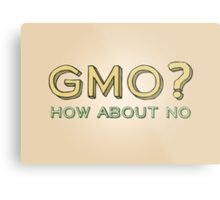 GMO? How About No... Metal Print