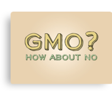 GMO? How About No... Canvas Print