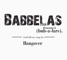 Babbelas South African slang for Hungover by DesignGuru