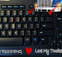 U GOT MY MOTOR RUNNING...LOVE MY TRUCKER VALENTINE..EVERY TIME I LOOK AT THE KEYBOARD..I SEE...U & I ..WILL ALWAYS BE TOGETHER.♥♥.TRUCKERS VALENTINE Sticker