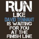 Run Like David Tennant is Waiting (dark shirt) by slitheenplanet