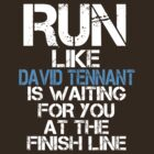Run Like David Tennant is Waiting (dark shirt) by slitheenplanet