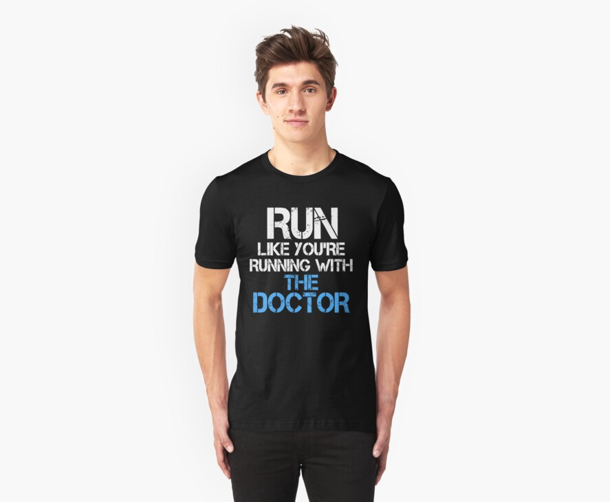 Run like you're running with the Doctor (dark shirt) by slitheenplanet
