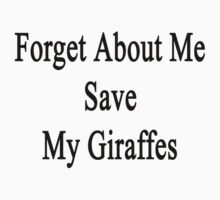 Forget About Me Save My Giraffes  by supernova23
