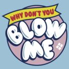 Blow Me by BiggStankDogg