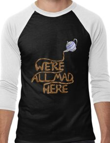 We´re all mad here Men's Baseball ¾ T-Shirt