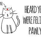 Heard You Were Feline Pawly by rexannakay