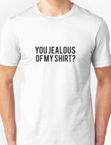 you jealous t-shirt T-Shirt