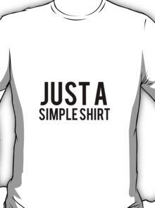 Just a Simple Shirt T-Shirt