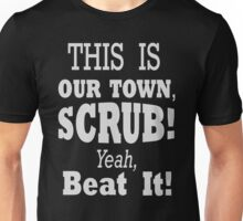 Scrubs run this town -White Unisex T-Shirt