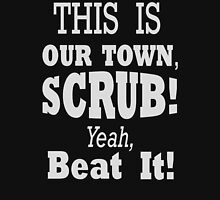 Scrubs run this town -White Unisex T-Shirt