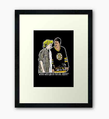 "Happy Gilmore - ""Where were you"" Framed Print"
