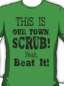 Scrubs Spray this town -Black T-Shirt