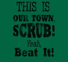 Scrubs Spray this town -Black Unisex T-Shirt