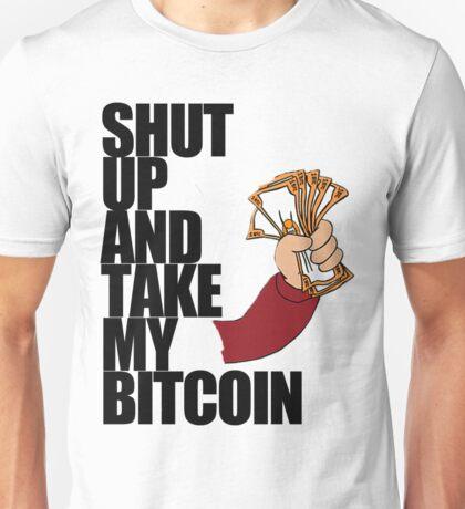 Shut Up & Take My Bitcoin Unisex T-Shirt