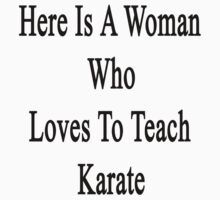 Here Is A Woman Who Loves To Teach Karate  by supernova23