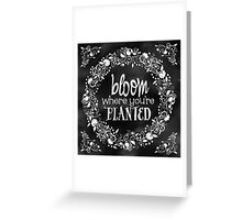 Bloom Where You're Planted Chalkboard Poster Greeting Card