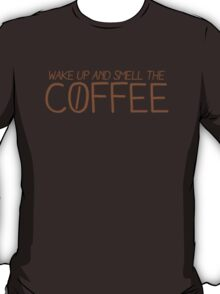 wake up and smell the COFFEE! T-Shirt