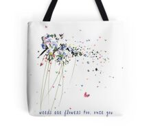 aa milne quote weeds are flowers to... Tote Bag