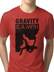 Gravity is a myth Tri-blend T-Shirt