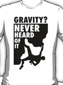 Gravity? Never heard of it! T-Shirt