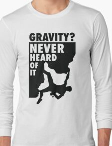Gravity? Never heard of it! Long Sleeve T-Shirt