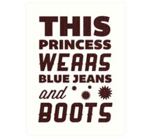 This Princess Wears Blue Jeans and Boots. Art Print