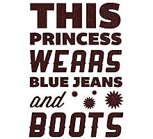 This Princess Wears Blue Jeans and Boots. Photographic Print