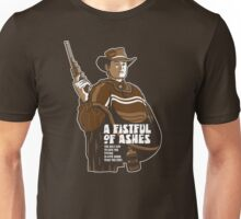 A Fistful Of Ashes Unisex T-Shirt