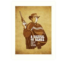 A Fistful Of Ashes  Art Print