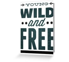Young Wild and Free Greeting Card