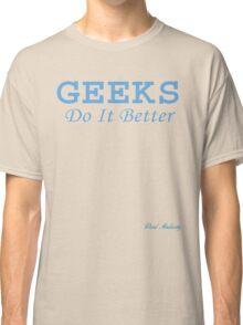 GEEKS DO IT BETTER Classic T-Shirt