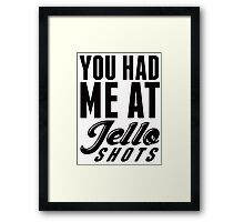 You Had Me at Jello Shots Framed Print