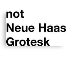 Not Neue Haas Grotesk Canvas Print