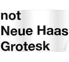 Not Neue Haas Grotesk Poster