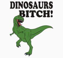Dinosaurs Bitch! by J B