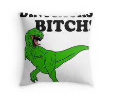 Dinosaurs Bitch! Throw Pillow