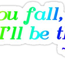 If you fall, I'll be there. -floor- Sticker