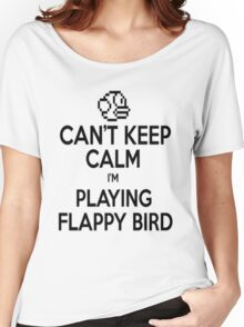 Can't keep Calm I'm Playing Flappy Bird Women's Relaxed Fit T-Shirt