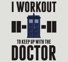 I Workout to Keep Up with the Doctor by printproxy