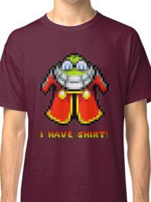 I Have Shirt! Classic T-Shirt
