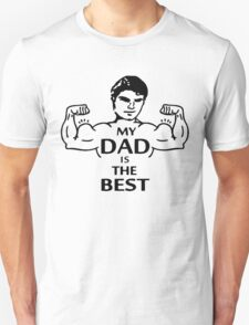 My dad is the best Unisex T-Shirt