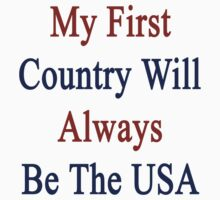 My First Country Will Always Be The USA  by supernova23