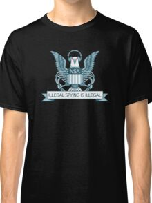 Illegal Spying is Illegal Classic T-Shirt