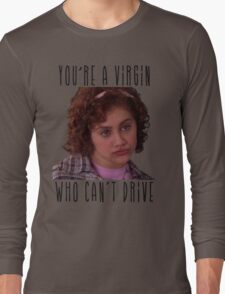 You're A Virgin Who Can't Drive Long Sleeve T-Shirt