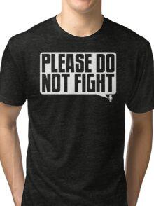 Please Do Not Fight Logo (White) Tri-blend T-Shirt