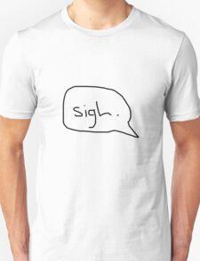Sigh. T-Shirt