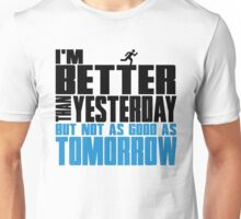 I'm better than yesterday but not as good as tomorrow Unisex T-Shirt