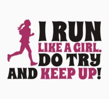 I run like a girl. Do try and KEEP UP! Kids Clothes